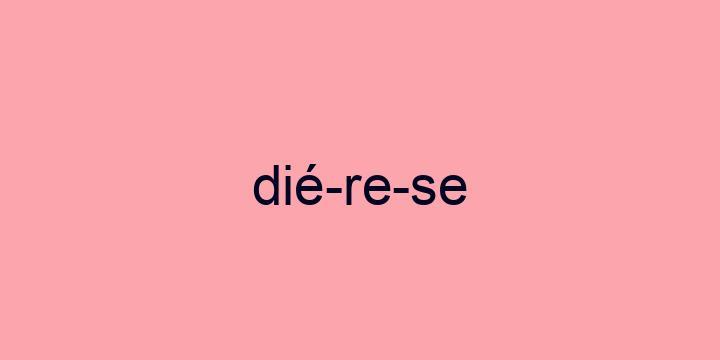 Separação silábica da palavra Diérese: Dié-re-se
