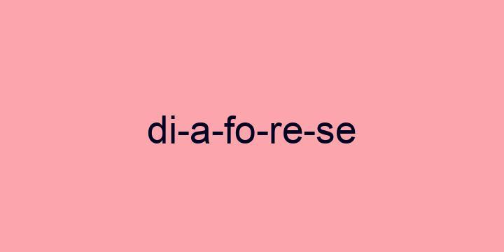 Separação silábica da palavra Diaforese: Di-a-fo-re-se