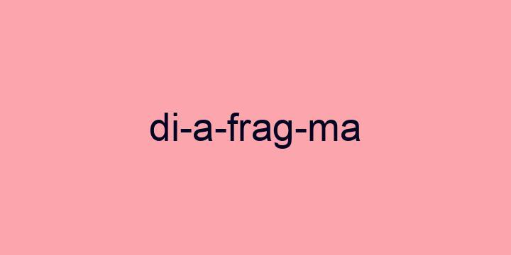 Separação silábica da palavra Diafragma: Di-a-frag-ma