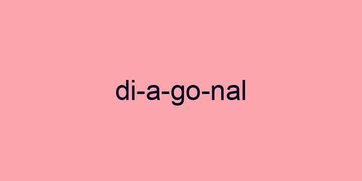 Separação silábica da palavra Diagonal: Di-a-go-nal