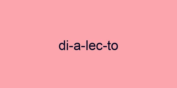 Separação silábica da palavra Dialecto: Di-a-lec-to