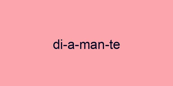 Separação silábica da palavra Diamante: Di-a-man-te