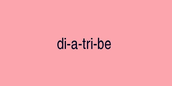 Separação silábica da palavra Diatribe: Di-a-tri-be