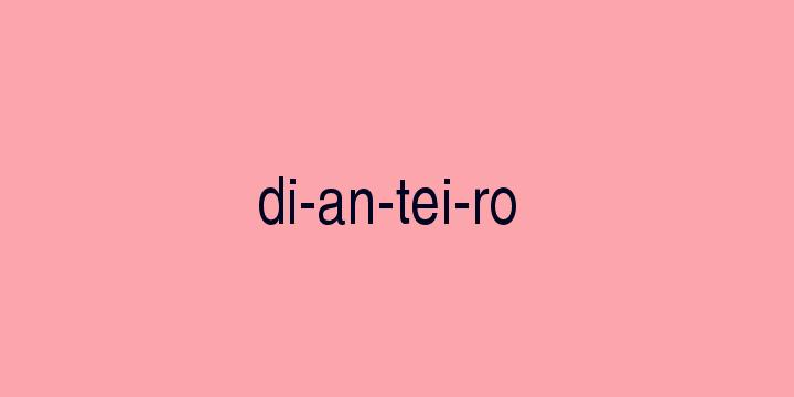 Separação silábica da palavra Dianteiro: Di-an-tei-ro