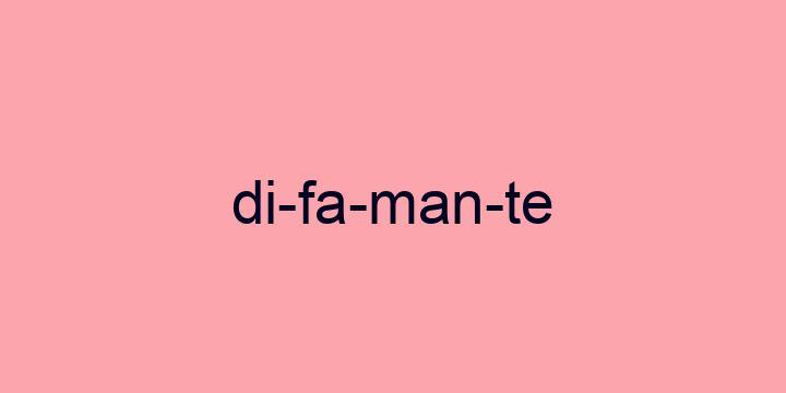 Separação silábica da palavra Difamante: Di-fa-man-te