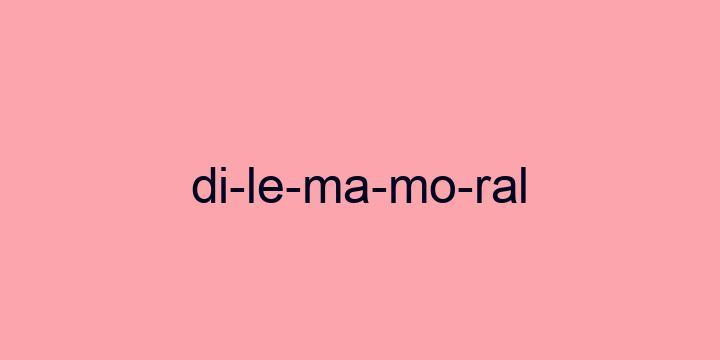 Separação silábica da palavra Dilema moral: Di-le-ma-mo-ral