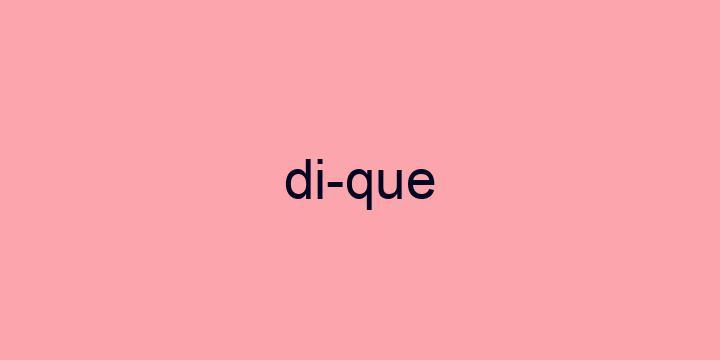 Separação silábica da palavra Dique: Di-que