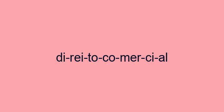 Separação silábica da palavra Direito comercial: Di-rei-to-co-mer-ci-al