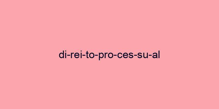 Separação silábica da palavra Direito processual: Di-rei-to-pro-ces-su-al