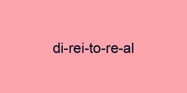 Separação silábica da palavra Direito real: Di-rei-to-re-al
