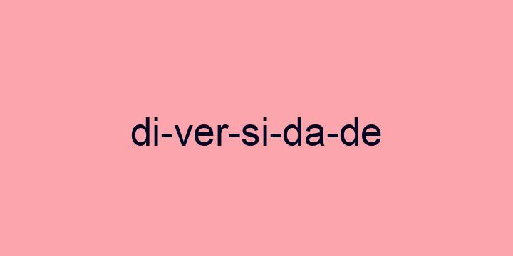 Separação silábica da palavra Diversidade: Di-ver-si-da-de