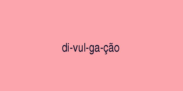 Separação silábica da palavra Divulgação: Di-vul-ga-ção