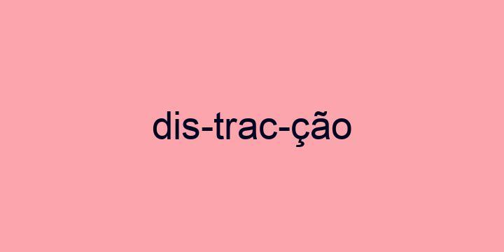 Separação silábica da palavra Distracção: Dis-trac-ção