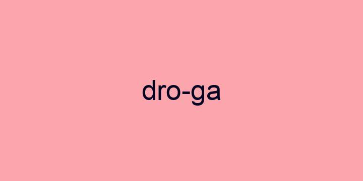 Separação silábica da palavra Droga: Dro-ga