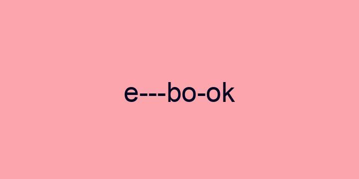 Separação silábica da palavra E-book: E---bo-ok