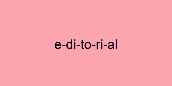Separação silábica da palavra Editorial: E-di-to-ri-al