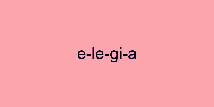 Separação silábica da palavra Elegia: E-le-gi-a