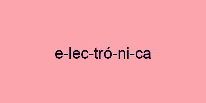 Separação silábica da palavra Electrónica: E-lec-tró-ni-ca