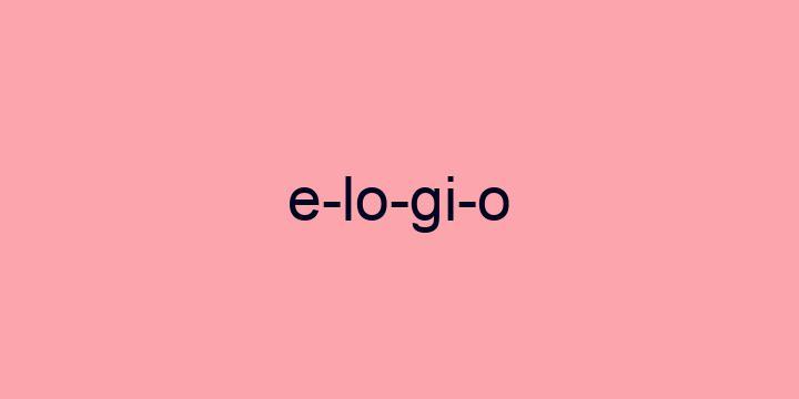 Separação silábica da palavra Elogio: E-lo-gi-o