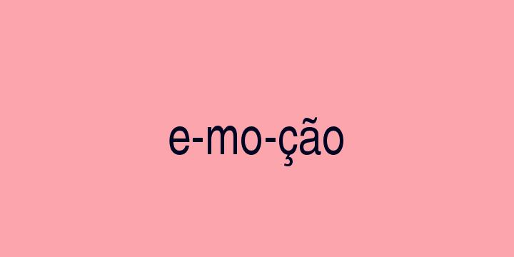 Separação silábica da palavra Emoção: E-mo-ção