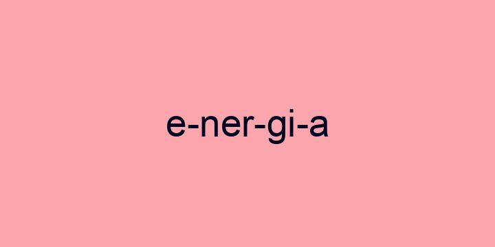 Separação silábica da palavra Energia: E-ner-gi-a