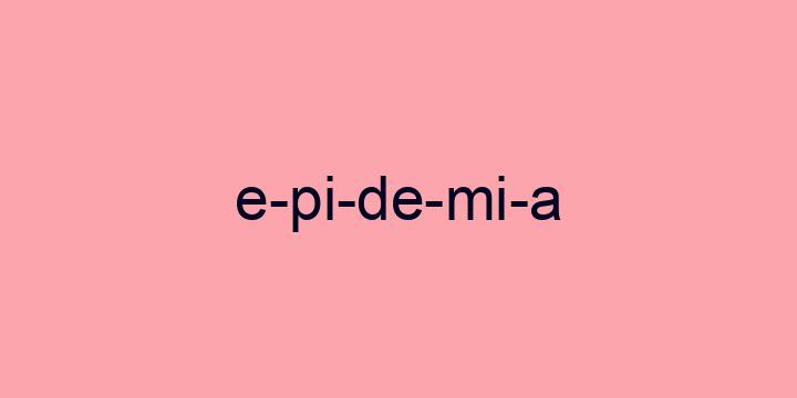 Separação silábica da palavra Epidemia: E-pi-de-mi-a