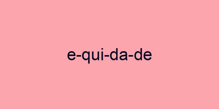 Separação silábica da palavra Equidade: E-qui-da-de