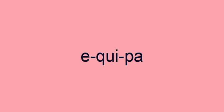 Separação silábica da palavra Equipa: E-qui-pa