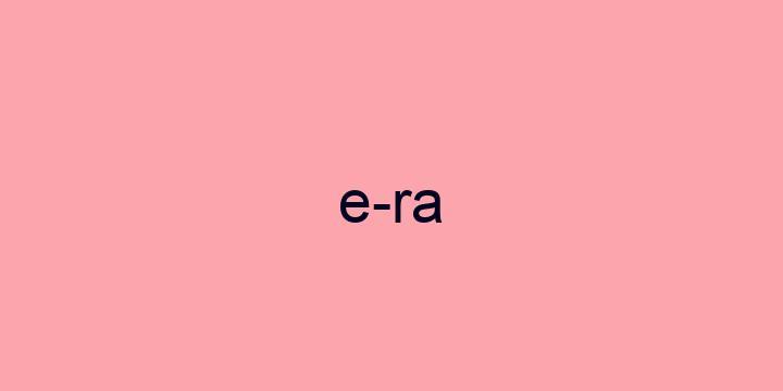 Separação silábica da palavra Era: E-ra