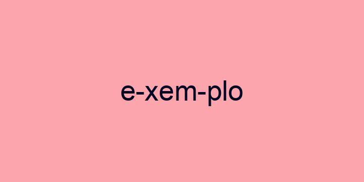 Separação silábica da palavra Exemplo: E-xem-plo