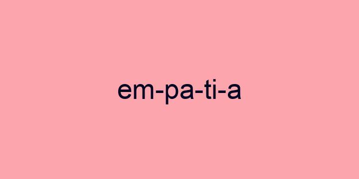 Separação silábica da palavra Empatia: Em-pa-ti-a