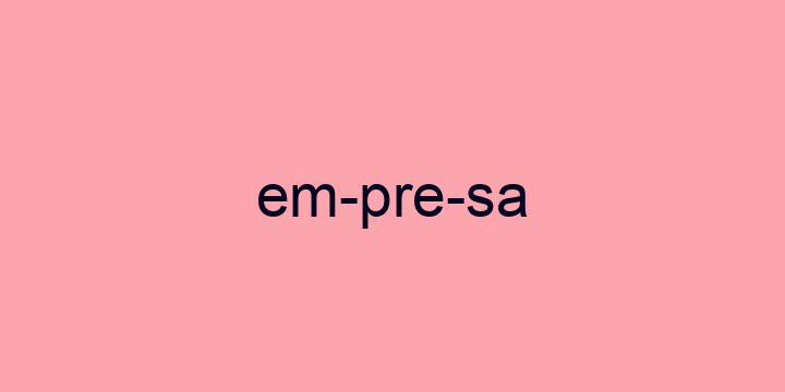 Separação silábica da palavra Empresa: Em-pre-sa