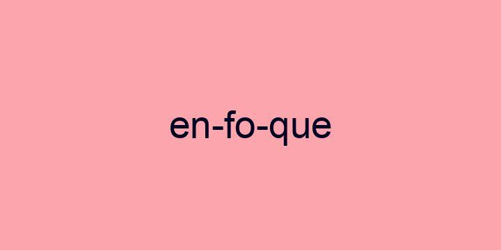 Separação silábica da palavra Enfoque: En-fo-que