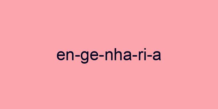 Separação silábica da palavra Engenharia: En-ge-nha-ri-a