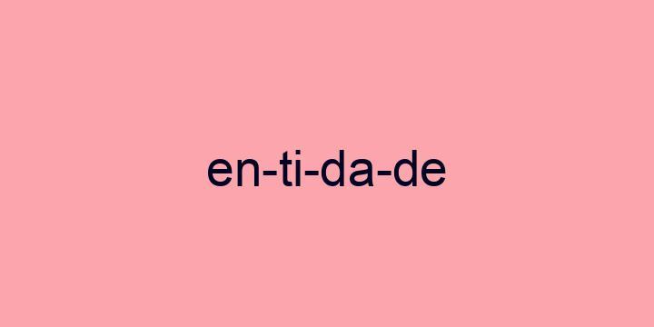 Separação silábica da palavra Entidade: En-ti-da-de