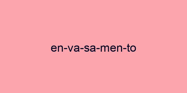Separação silábica da palavra Envasamento: En-va-sa-men-to