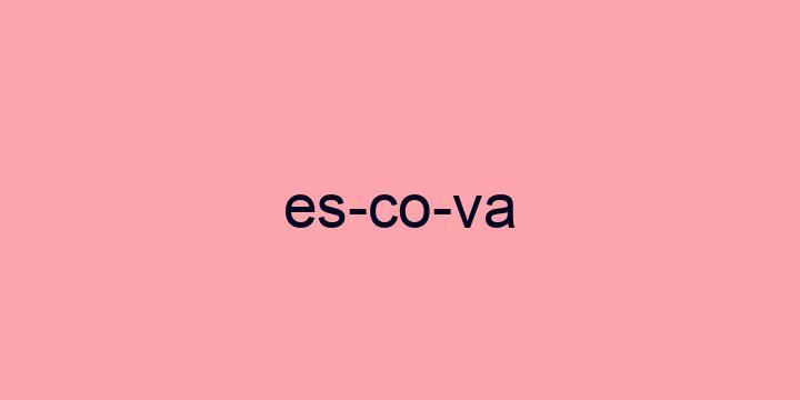 Separação silábica da palavra Escova: Es-co-va