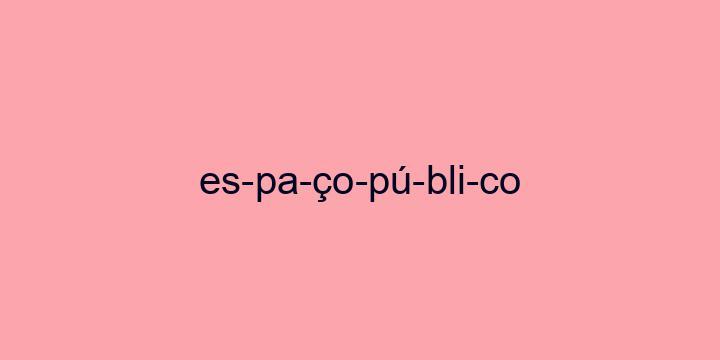 Separação silábica da palavra Espaço público: Es-pa-ço-pú-bli-co