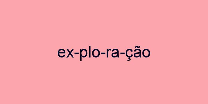Separação silábica da palavra Exploração: Ex-plo-ra-ção