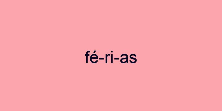 Separação silábica da palavra Férias: Fé-ri-as