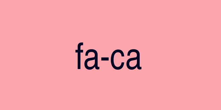 Separação silábica da palavra Faca: Fa-ca