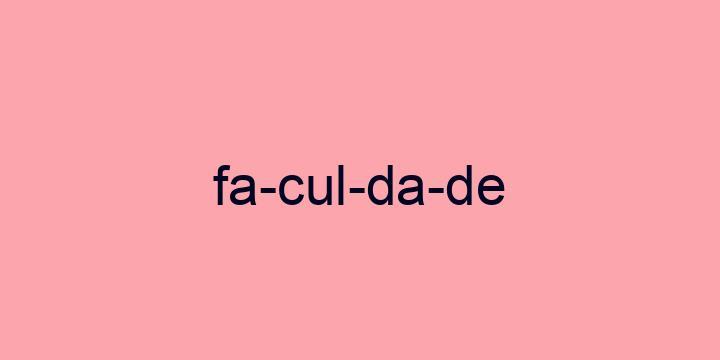 Separação silábica da palavra Faculdade: Fa-cul-da-de