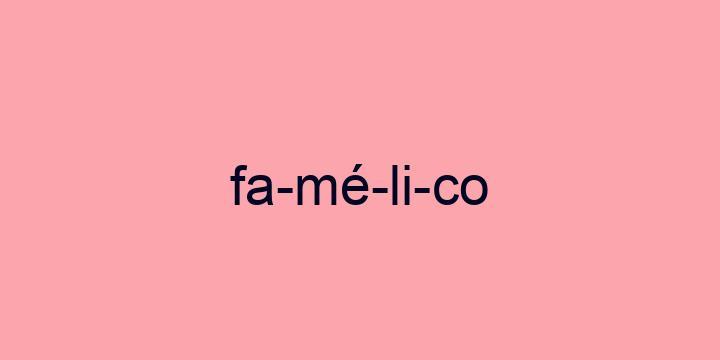 Separação silábica da palavra Famélico: Fa-mé-li-co