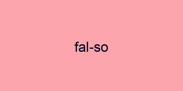Separação silábica da palavra Falso: Fal-so