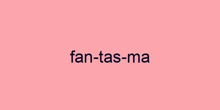 Separação silábica da palavra Fantasma: Fan-tas-ma