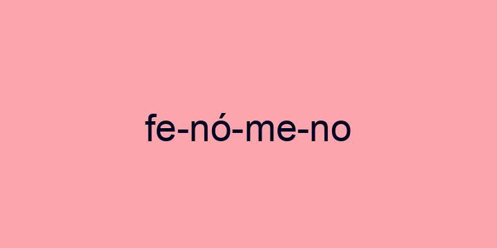 Separação silábica da palavra Fenómeno: Fe-nó-me-no