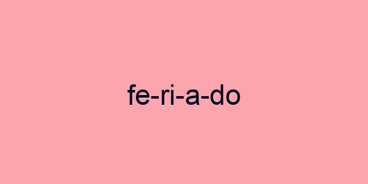 Separação silábica da palavra Feriado: Fe-ri-a-do