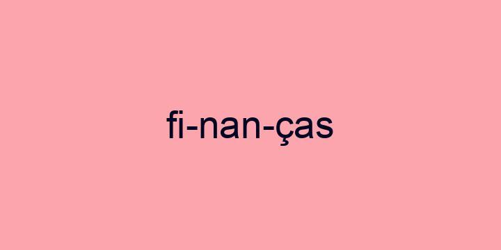Separação silábica da palavra Finanças: Fi-nan-ças