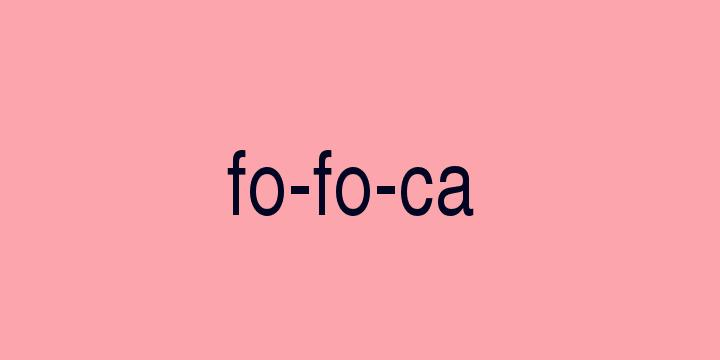 Separação silábica da palavra Fofoca: Fo-fo-ca