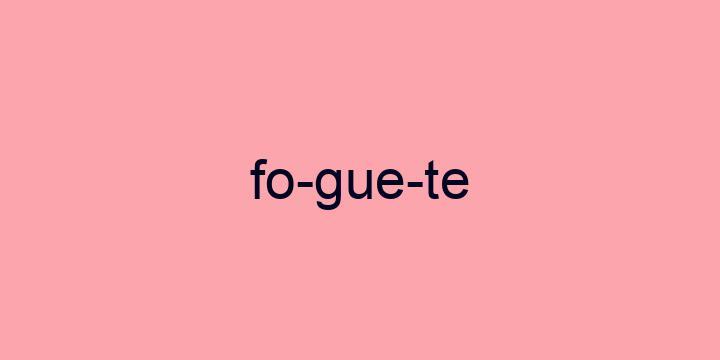 Separação silábica da palavra Foguete: Fo-gue-te